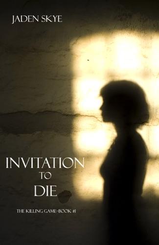 Jaden Skye - Invitation To Die (The Killing Game—Book #1)