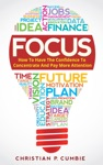 Focus How To Have The Confidence To Concentrate And Pay More Attention