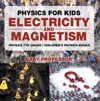 Physics For Kids  Electricity And Magnetism - Physics 7th Grade  Childrens Physics Books
