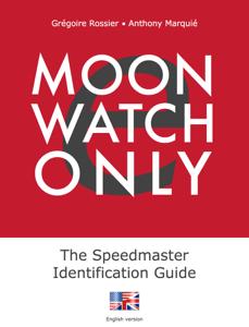 e-Moonwatch Only - The Speedmaster Identification Guide (EN) da Grégoire Rossier & Anthony Marquié