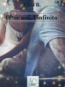 Oltre noi, l'infinito (io, te e l'infinito 3) Book Cover