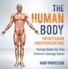 The Human Body: The Facts Book For Future Doctors - Biology Books For Kids  Children's Biology Books