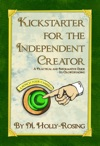 Kickstarter For The Independent Creator A Practical And Informative Guide To Crowdfunding