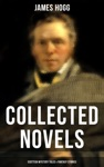 James Hogg Collected Novels Scottish Mystery Tales  Fantasy Stories
