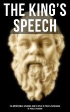 The King's Speech: The Art of Public Speaking, How to Speak in Public & Manual of Public Speaking