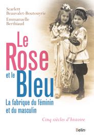 Le rose et le bleu. La fabrique du féminin et du masculin