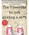 The 7 Secrets To Not Giving A Sht