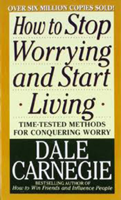 How to Stop Worrying and Start Living - Dale Carnegie book