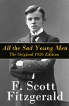 All The Sad Young Men - The Original 1926 Edition A Follow Up To The Great Gatsby