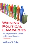 Winning Political Campaigns A Comprehensive Guide To Electoral Success Third Edition