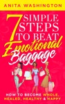 7 Simple Steps To Beat Emotional Baggage How To Become Whole Healed Healthy  Happy