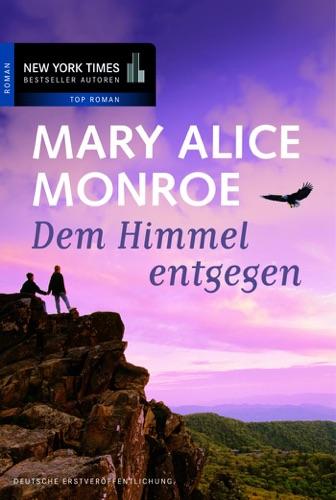 Mary Alice Monroe - Dem Himmel entgegen