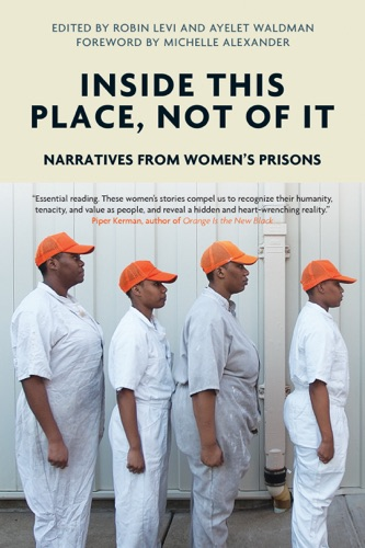 Ayelet Waldman, Robin Levi & Michelle Alexander - Inside This Place, Not of It