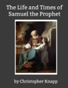The Life And Times Of Samuel The Prophet