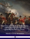 History Of The Rise Progress And Termination Of The American Revolution
