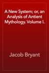 A New System Or An Analysis Of Antient Mythology Volume I
