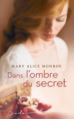 Mary Alice Monroe - Dans l'ombre du secret