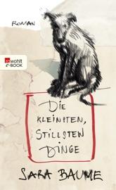 Die kleinsten, stillsten Dinge - Sara Baume by  Sara Baume PDF Download