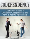Codependency 12 Effective Lessons To Overcome Codependency And Form A Healthy Relationship