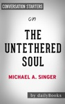 The Untethered Soul The Journey Beyond Yourself By Michael A Singer  Conversation Starters