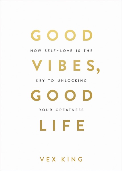 Good Vibes, Good Life - Vex King book cover
