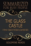 The Glass Castle - Summarized For Busy People A Memoir Based On The Book By Jeannette Walls