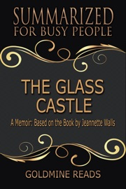 The Glass Castle Summarized For Busy People A Memoir Based On The Book By Jeannette Walls