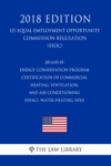 2014-05-05 Energy Conservation Program - Certification Of Commercial Heating Ventilation And Air-Conditioning HVAC Water Heating WH US Energy Efficiency And Renewable Energy Office Regulation EERE 2018 Edition