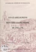 Les guadeloupéens réfugiés à Saint-Pierre de 1794 à 1796