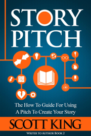 Story Pitch: The How-to Guide for Using a Pitch to Create Your Story