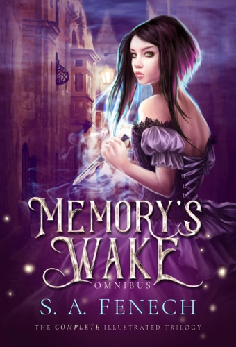 Memory's Wake Omnibus: The Complete Illustrated YA Fantasy Series - S.A. Fenech - S.A. Fenech