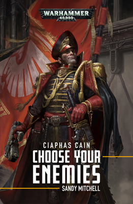 Ciaphas Cain: Choose Your Enemies - Sandy Mitchell book
