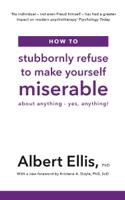 Albert Ellis, Ph.D. - How to Stubbornly Refuse to Make Yourself Miserable artwork