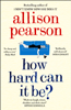 Allison Pearson - How Hard Can It Be? artwork
