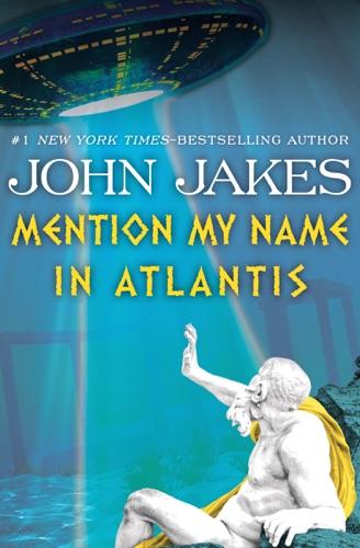 John Jakes - Mention My Name in Atlantis
