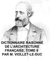 Download and Read Online Dictionnaire Raisonne de l'Architecture Francaise, Tome 9