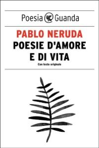 Poesie d'amore e di vita da Pablo Neruda