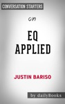 EQ Applied The Real-World Guide To Emotional Intelligence By Justin Bariso Conversation Starters
