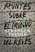 Apuntes sobre el mundo del revés. Una guía no oficial de Stranger Things