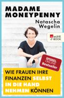 Natascha Wegelin - Madame Moneypenny: Wie Frauen ihre Finanzen selbst in die Hand nehmen können artwork