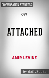 Attached: The New Science of Adult Attachment and How It Can Help YouFind - and Keep - Love by Amir Levine & Rachel Heller: Conversation Starters book