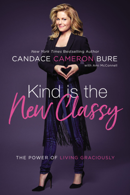 Kind Is the New Classy - Candace Cameron Bure book