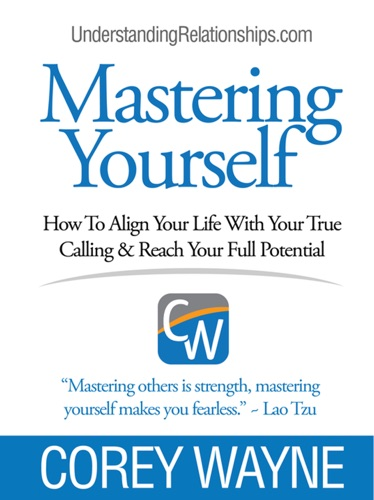 Corey Wayne - Mastering Yourself, How To Align Your Life With Your True Calling & Reach Your Full Potential