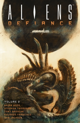 Brian Wood, Tristan Jones, Dan Jackson & Tony Brescini - Aliens: Defiance Volume 2