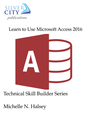 Learn to Use Microsoft Access 2016 - Michelle N. Halsey book
