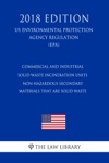 Commercial And Industrial Solid Waste Incineration Units - Non-Hazardous Secondary Materials That Are Solid Waste US Environmental Protection Agency Regulation EPA 2018 Edition