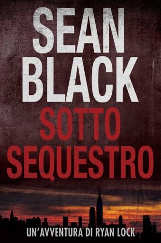 Sean Black - Sotto Sequestro - Serie di Ryan Lock 1