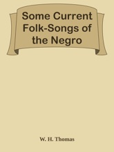 Some Current Folk-Songs Of The Negro