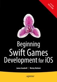 Beginning Swift Games Development for iOS - James Goodwill & Wesley Matlock