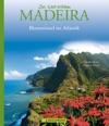 Madeira - Die Welt Erleben Faszinierender Reise Bildband